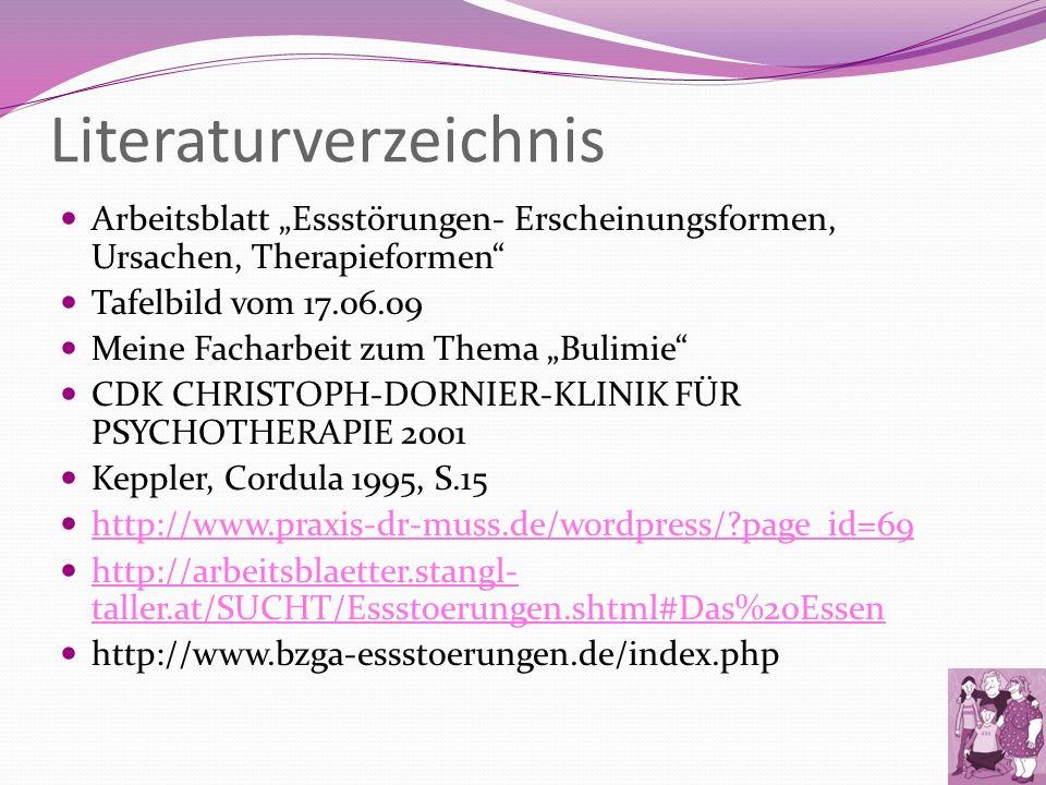 Literaturverzeichnis Arbeitsblatt Essstörungen- Erscheinungsformen, Ursachen, Therapieformen Tafelbild vom 17.06.09 Meine Facharbeit zum Thema Bulimie