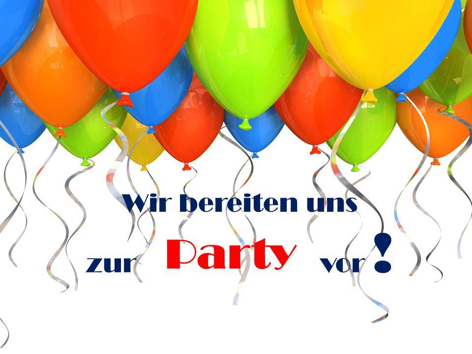 Wir bereiten uns zur vor ! Party