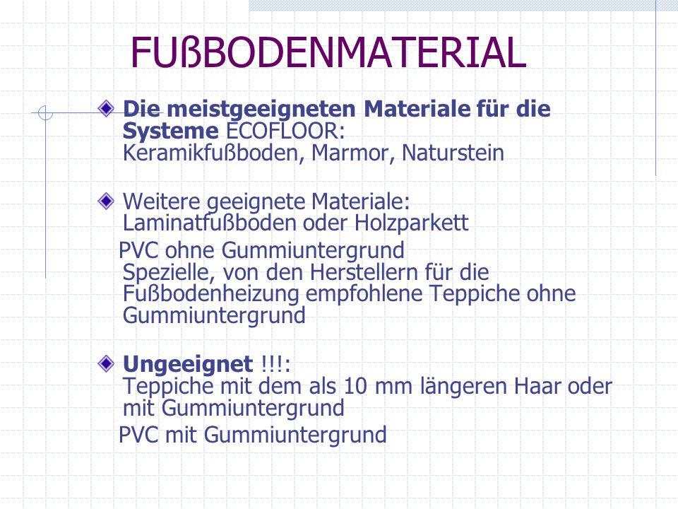 FUßBODENMATERIAL Die meistgeeigneten Materiale für die Systeme ECOFLOOR: Keramikfußboden, Marmor, Naturstein Weitere geeignete Materiale: Laminatfußbo