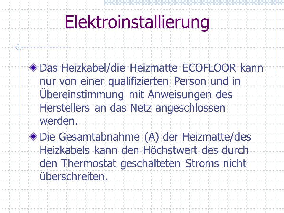 Elektroinstallierung Das Heizkabel/die Heizmatte ECOFLOOR kann nur von einer qualifizierten Person und in Übereinstimmung mit Anweisungen des Herstell