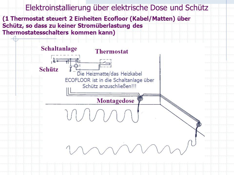 Elektroinstallierung über elektrische Dose und Schütz (1 Thermostat steuert 2 Einheiten Ecofloor (Kabel/Matten) über Schütz, so dass zu keiner Stromüb
