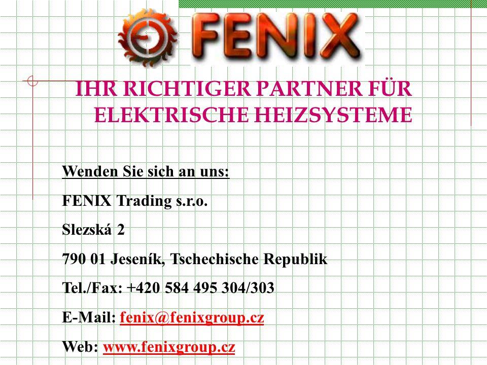 IHR RICHTIGER PARTNER FÜR ELEKTRISCHE HEIZSYSTEME Wenden Sie sich an uns: FENIX Trading s.r.o. Slezská 2 790 01 Jeseník, Tschechische Republik Tel./Fa