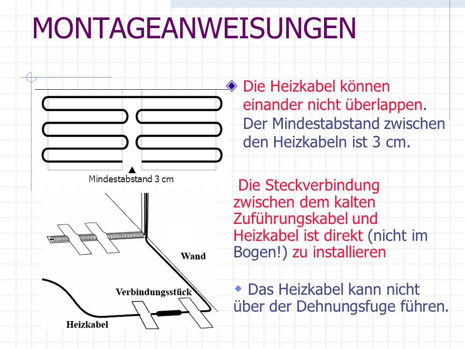 MONTAGEANWEISUNGEN Die Heizkabel können einander nicht überlappen. Der Mindestabstand zwischen den Heizkabeln ist 3 cm. Die Steckverbindung zwischen d