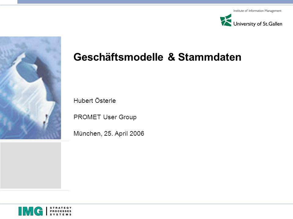 Geschäftsmodelle & Stammdaten Hubert Österle PROMET User Group München, 25. April 2006