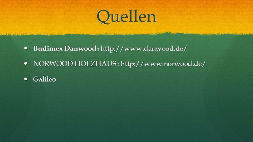 Quellen Budimex Danwood : http://www.danwood.de/ Budimex Danwood : http://www.danwood.de/ NORWOOD HOLZHAUS : http://www.norwood.de/ NORWOOD HOLZHAUS :