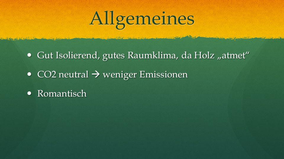 Allgemeines Gut Isolierend, gutes Raumklima, da Holz atmet Gut Isolierend, gutes Raumklima, da Holz atmet CO2 neutral weniger Emissionen CO2 neutral w