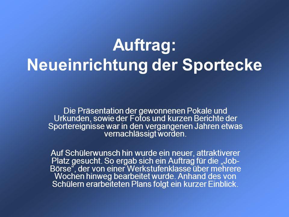 Auftrag: Neueinrichtung der Sportecke Die Präsentation der gewonnenen Pokale und Urkunden, sowie der Fotos und kurzen Berichte der Sportereignisse war