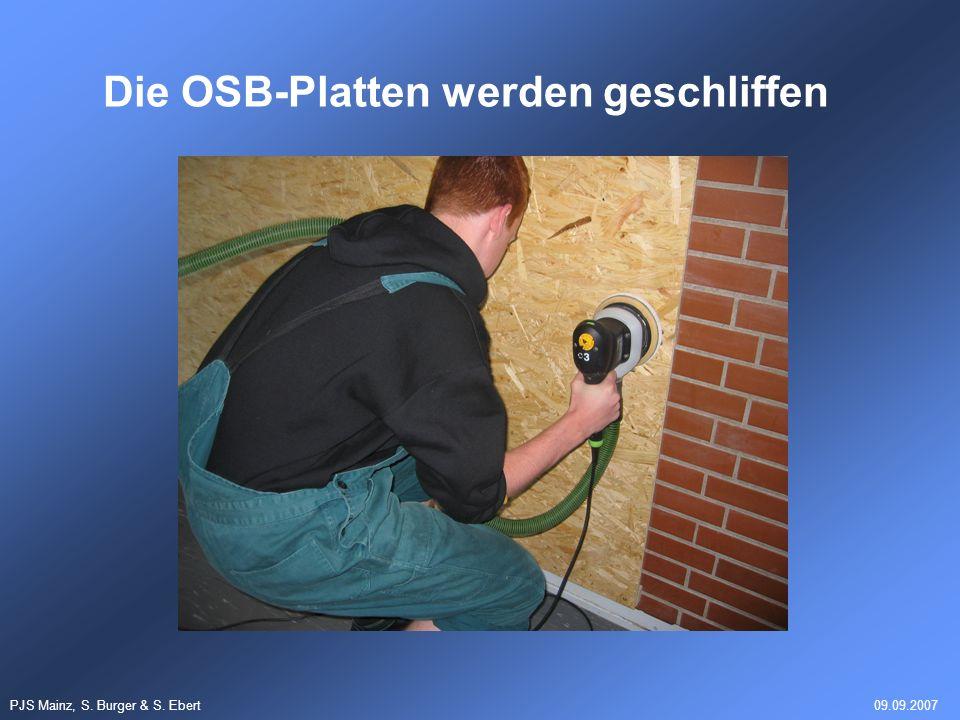 PJS Mainz, S. Burger & S. Ebert09.09.2007 Die OSB-Platten werden geschliffen