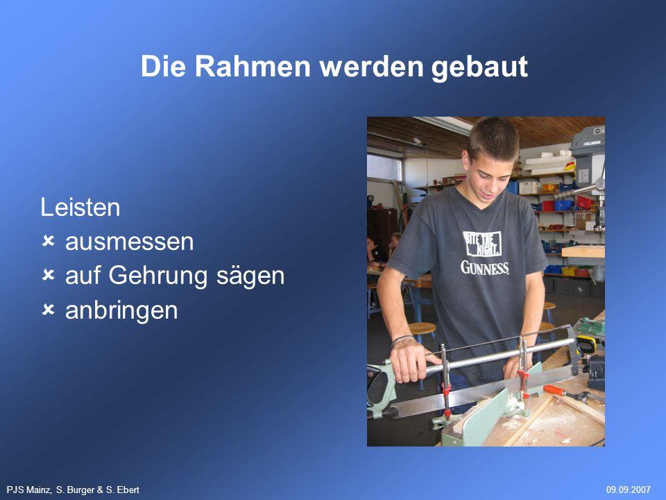 PJS Mainz, S. Burger & S. Ebert09.09.2007 Leisten ausmessen auf Gehrung sägen anbringen Die Rahmen werden gebaut
