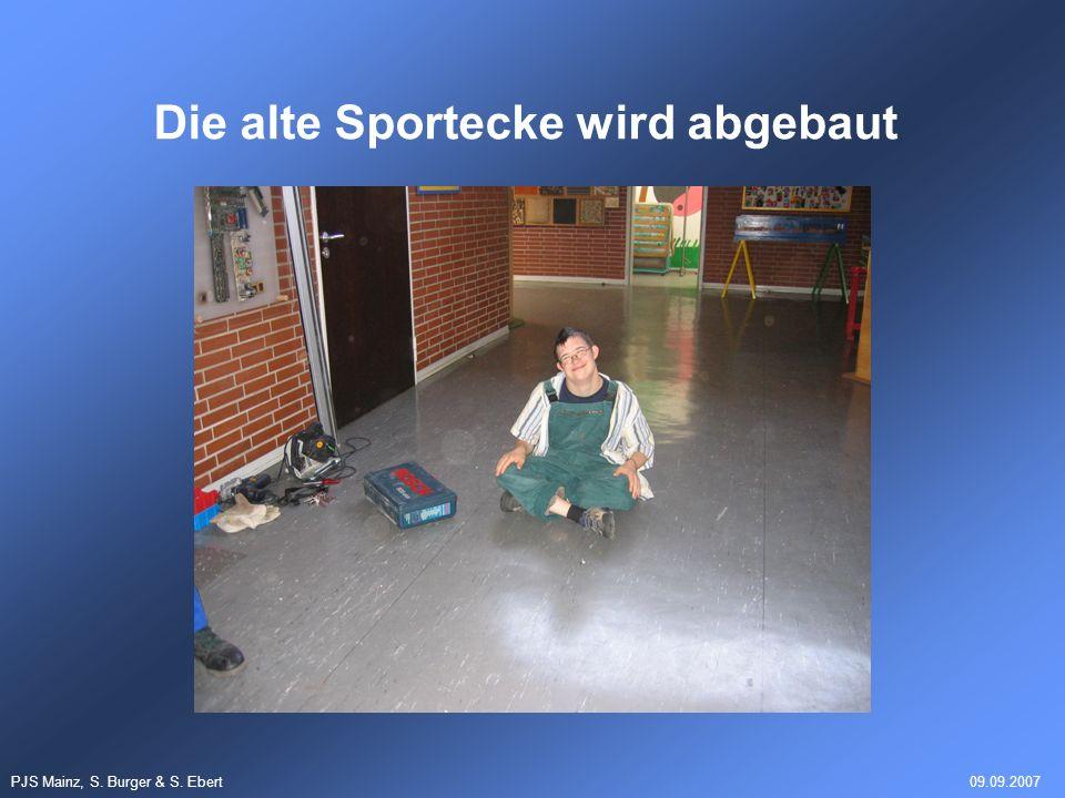 PJS Mainz, S. Burger & S. Ebert09.09.2007 Die alte Sportecke wird abgebaut