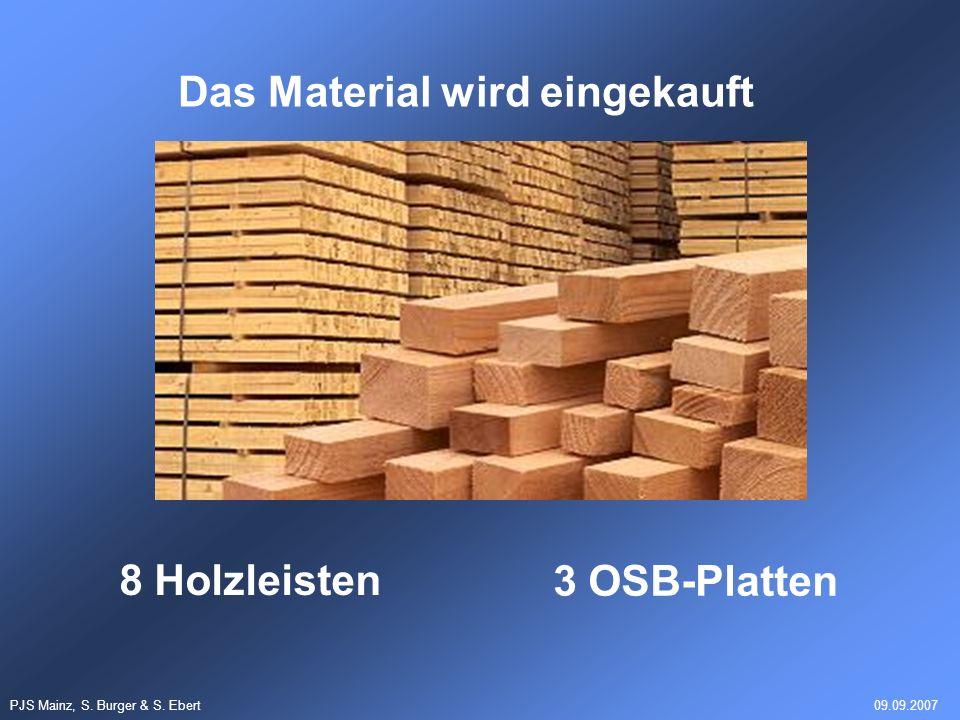 PJS Mainz, S. Burger & S. Ebert09.09.2007 3 OSB-Platten Das Material wird eingekauft 8 Holzleisten