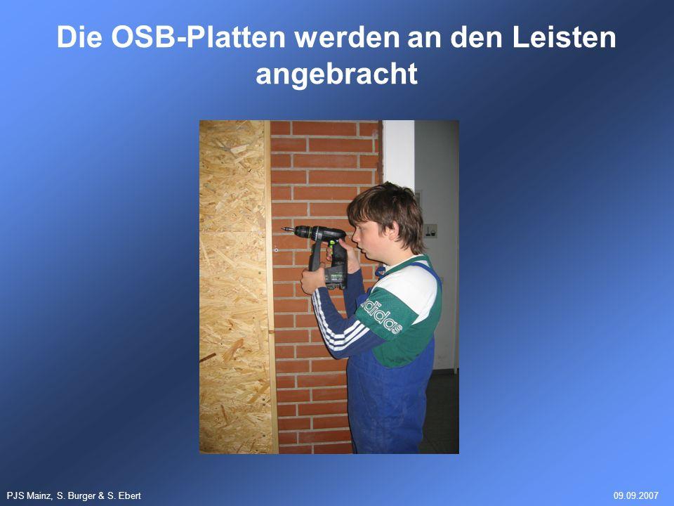 PJS Mainz, S. Burger & S. Ebert09.09.2007 Die OSB-Platten werden an den Leisten angebracht