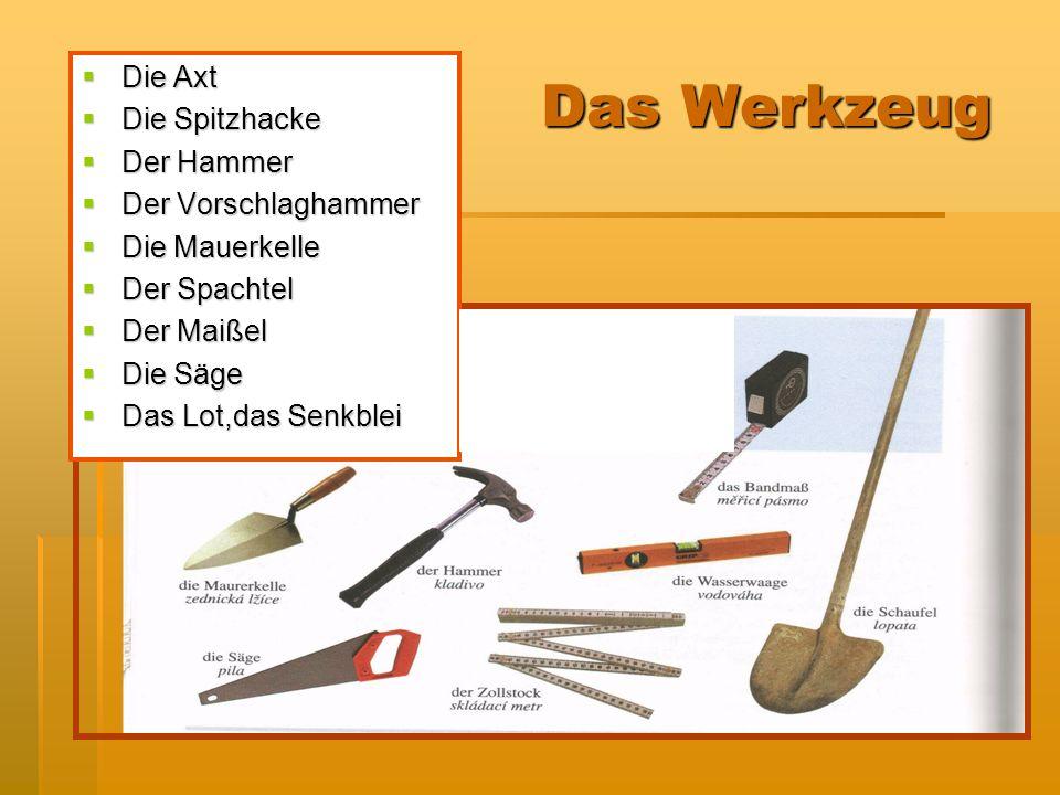 Das Werkzeug Die Axt Die Axt Die Spitzhacke Die Spitzhacke Der Hammer Der Hammer Der Vorschlaghammer Der Vorschlaghammer Die Mauerkelle Die Mauerkelle