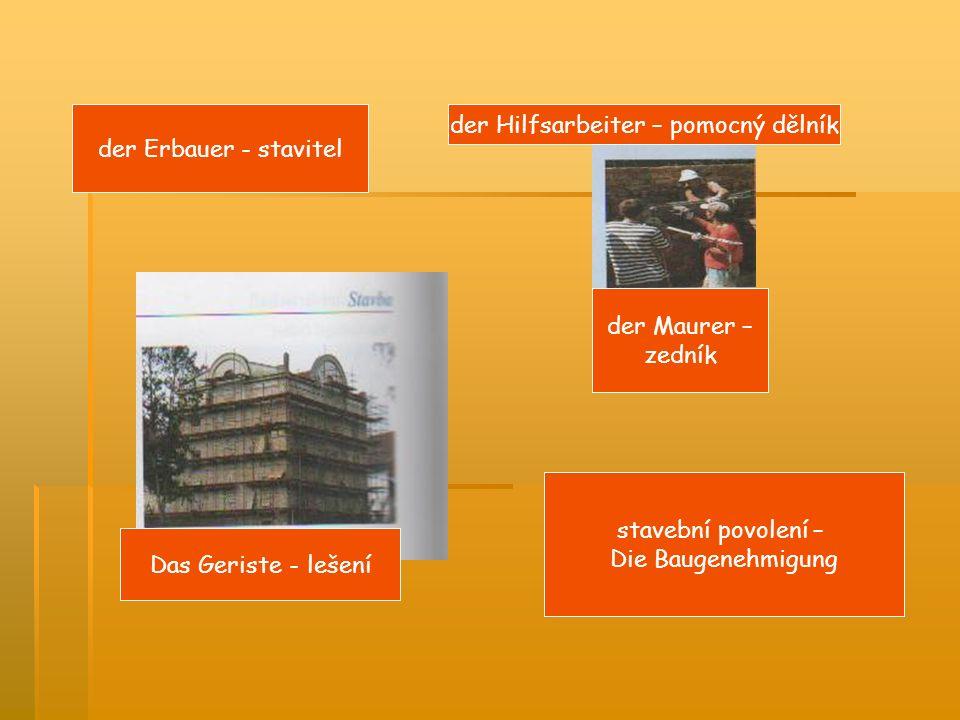 Das Geriste - lešení der Maurer – zedník der Hilfsarbeiter – pomocný dělník der Erbauer - stavitel stavební povolení – Die Baugenehmigung