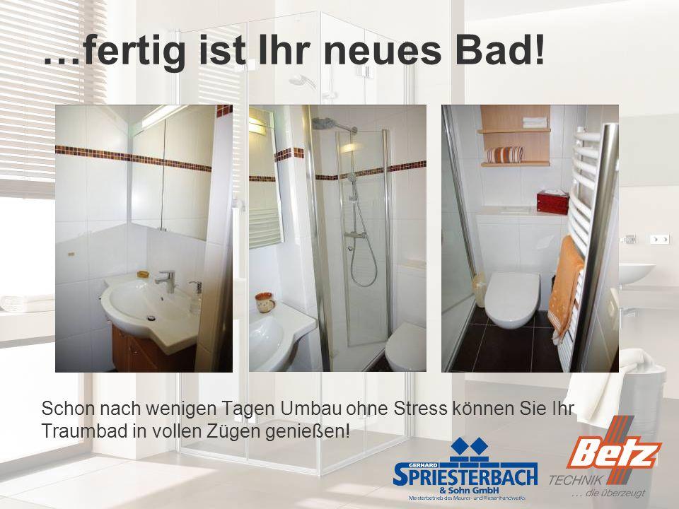 …fertig ist Ihr neues Bad! Schon nach wenigen Tagen Umbau ohne Stress können Sie Ihr Traumbad in vollen Zügen genießen!
