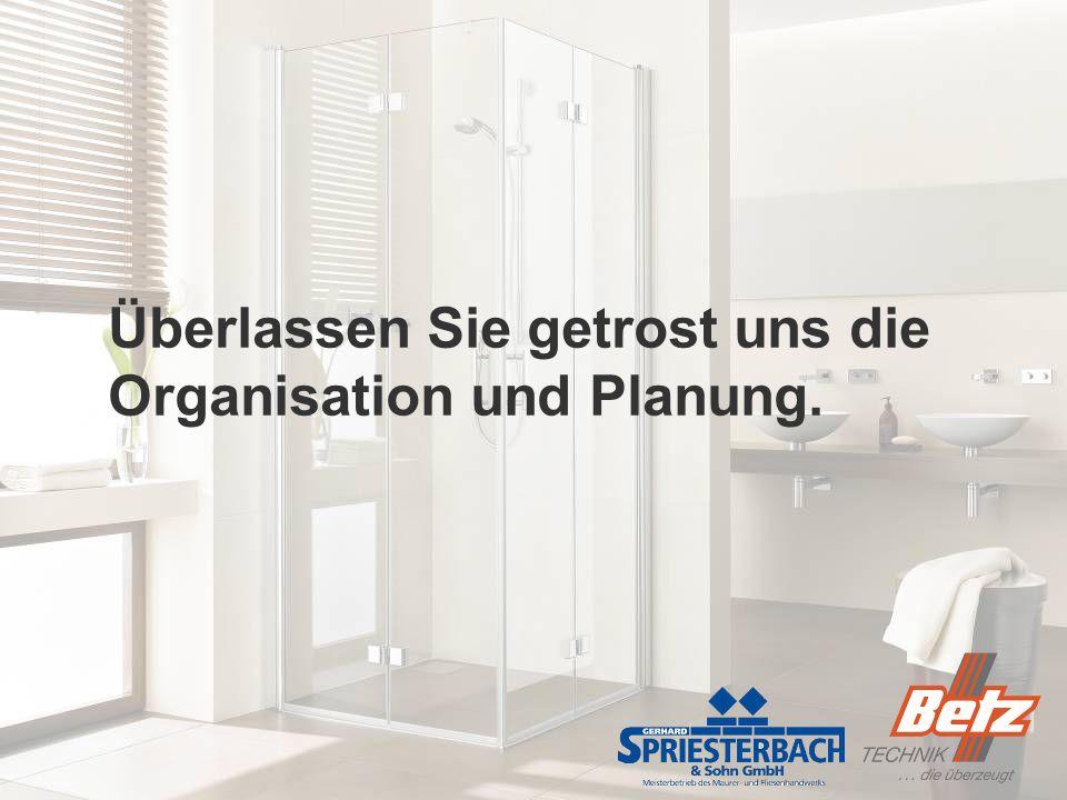 Überlassen Sie getrost uns die Organisation und Planung.