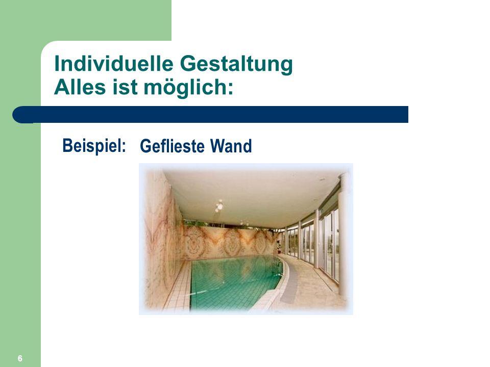 6 Individuelle Gestaltung Alles ist möglich: Beispiel: Geflieste Wand