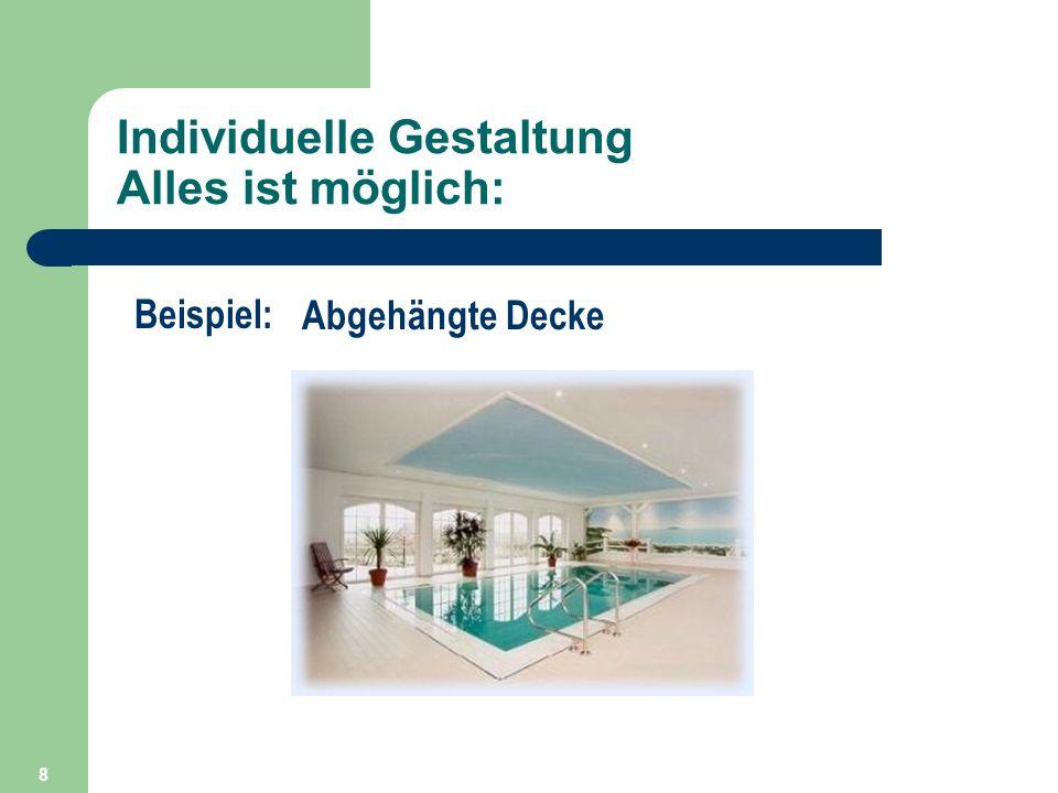 8 Individuelle Gestaltung Alles ist möglich: Beispiel: Abgehängte Decke