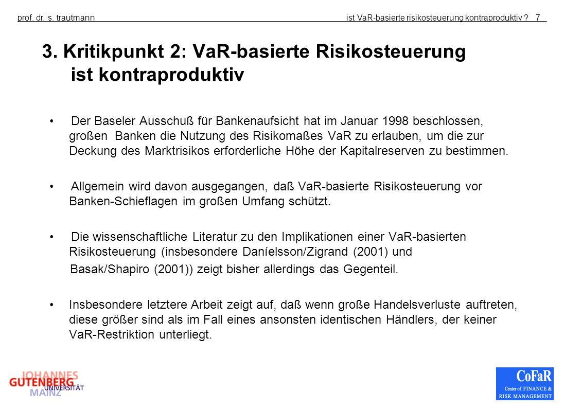 ist VaR-basierte risikosteuerung kontraproduktiv ?prof. dr. s. trautmann7 3. Kritikpunkt 2: VaR-basierte Risikosteuerung ist kontraproduktiv Der Basel