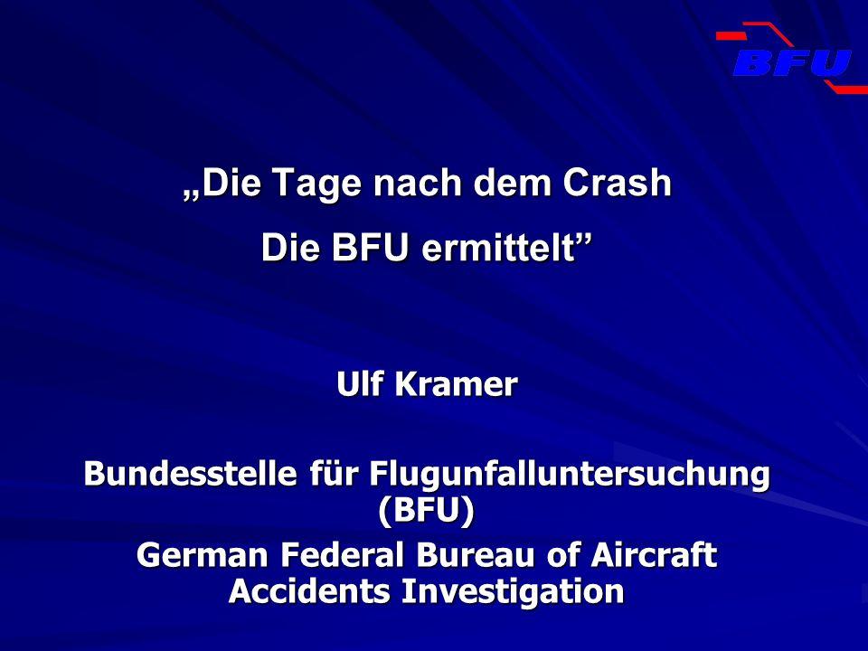 Ulf Kramer Bundesstelle für Flugunfalluntersuchung (BFU) German Federal Bureau of Aircraft Accidents Investigation Die Tage nach dem Crash Die BFU erm