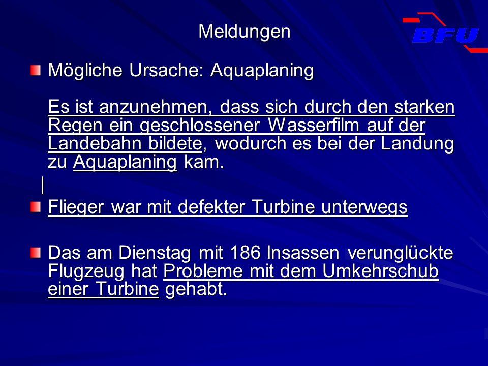 Meldungen Mögliche Ursache: Aquaplaning Es ist anzunehmen, dass sich durch den starken Regen ein geschlossener Wasserfilm auf der Landebahn bildete, w
