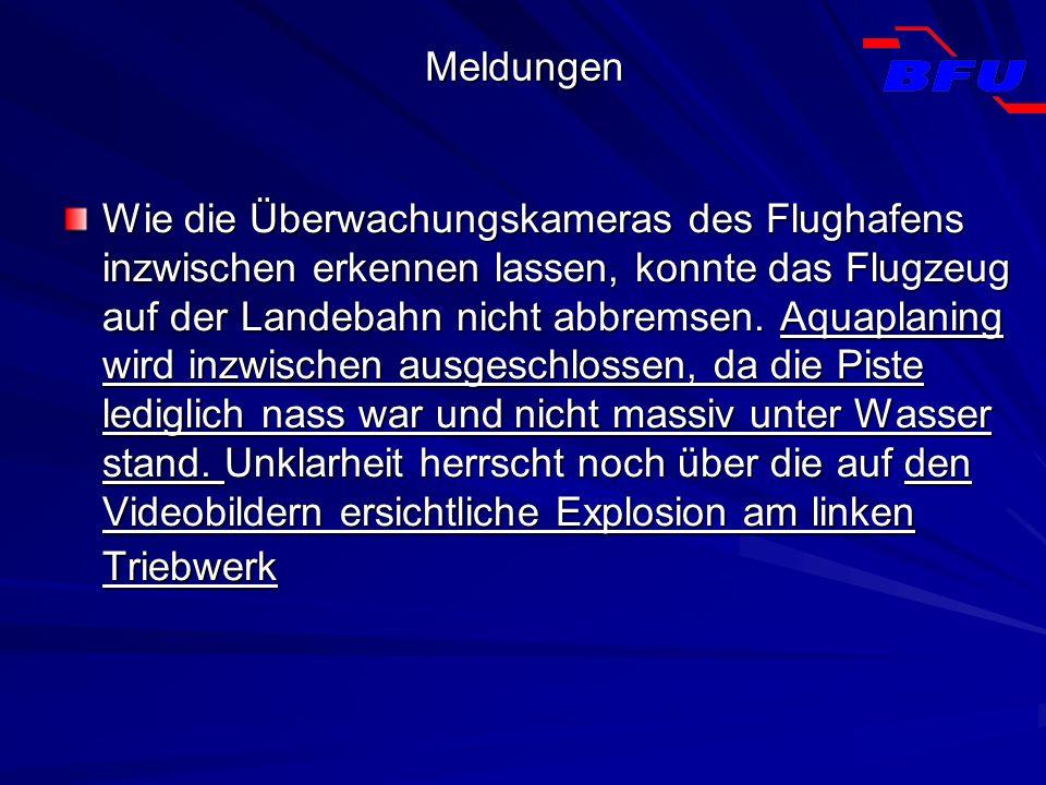 Meldungen Wie die Überwachungskameras des Flughafens inzwischen erkennen lassen, konnte das Flugzeug auf der Landebahn nicht abbremsen. Aquaplaning wi