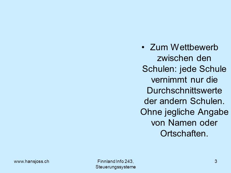 www.hansjoss.chFinnland Info 243, Steuerungssysteme 3 Zum Wettbewerb zwischen den Schulen: jede Schule vernimmt nur die Durchschnittswerte der andern Schulen.