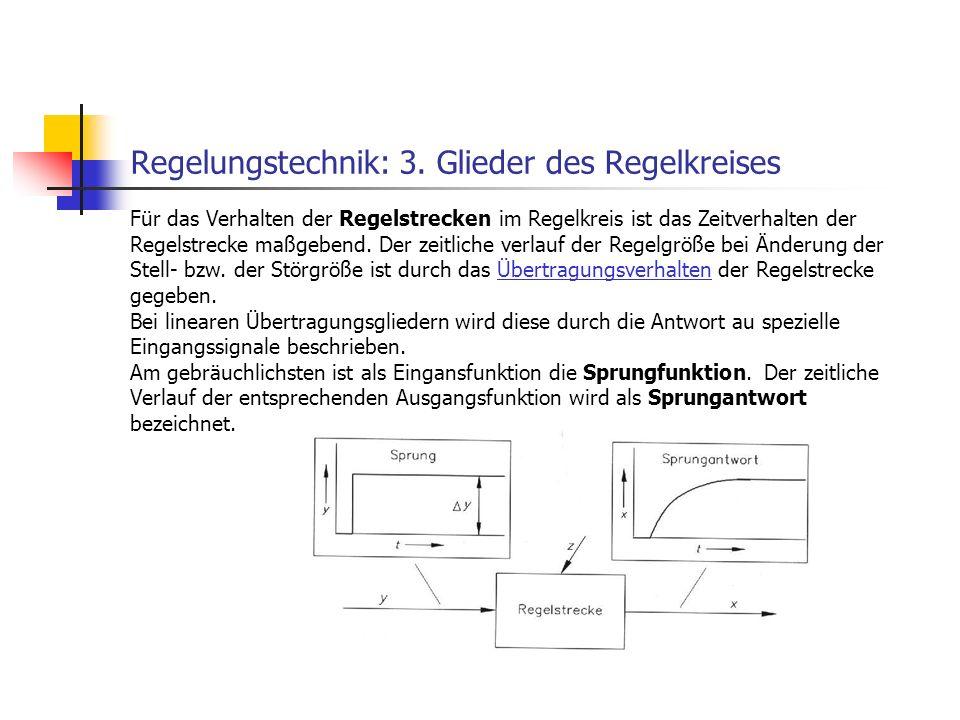 Regelungstechnik: 3. Glieder des Regelkreises Für das Verhalten der Regelstrecken im Regelkreis ist das Zeitverhalten der Regelstrecke maßgebend. Der