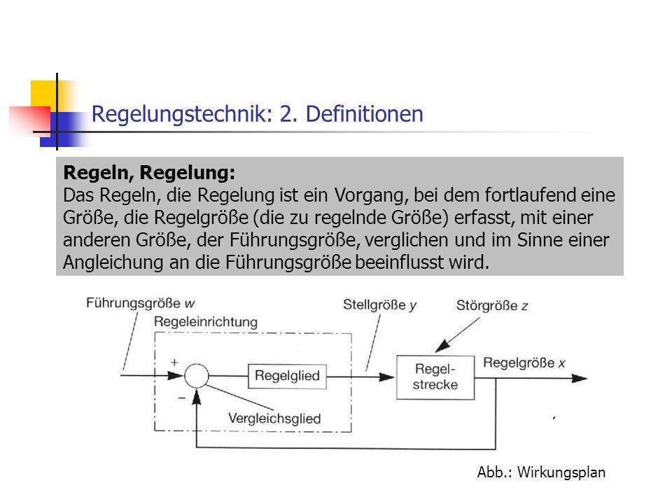 Regelungstechnik: 2. Definitionen Regeln, Regelung: Das Regeln, die Regelung ist ein Vorgang, bei dem fortlaufend eine Größe, die Regelgröße (die zu r