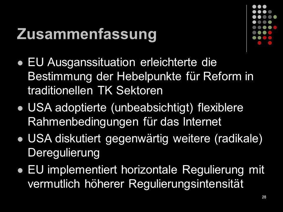 28 Zusammenfassung EU Ausganssituation erleichterte die Bestimmung der Hebelpunkte für Reform in traditionellen TK Sektoren USA adoptierte (unbeabsich