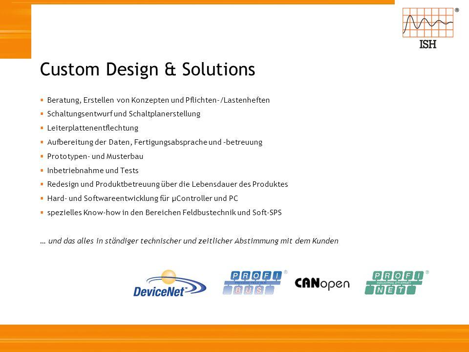 Custom Design & Solutions Beratung, Erstellen von Konzepten und Pflichten-/Lastenheften Schaltungsentwurf und Schaltplanerstellung Leiterplattenentfle