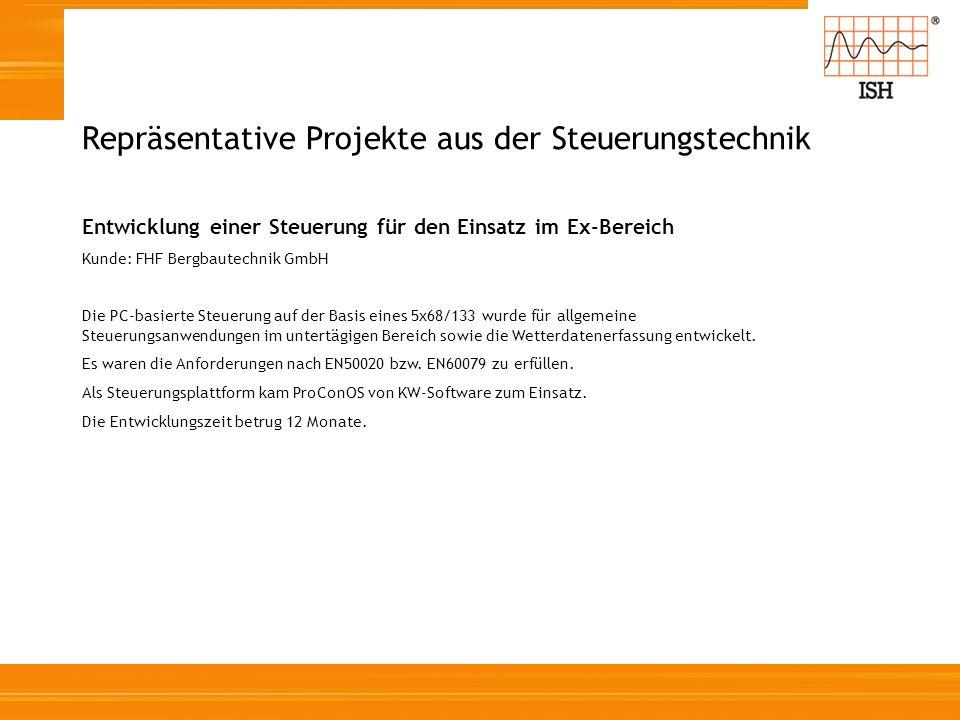Repräsentative Projekte aus der Steuerungstechnik Entwicklung einer Steuerung für den Einsatz im Ex-Bereich Kunde: FHF Bergbautechnik GmbH Die PC-basi