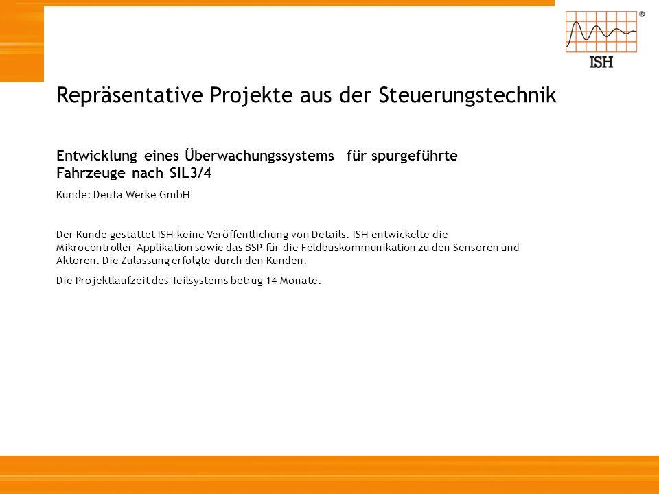 Repräsentative Projekte aus der Steuerungstechnik Entwicklung eines Überwachungssystems für spurgeführte Fahrzeuge nach SIL3/4 Kunde: Deuta Werke GmbH