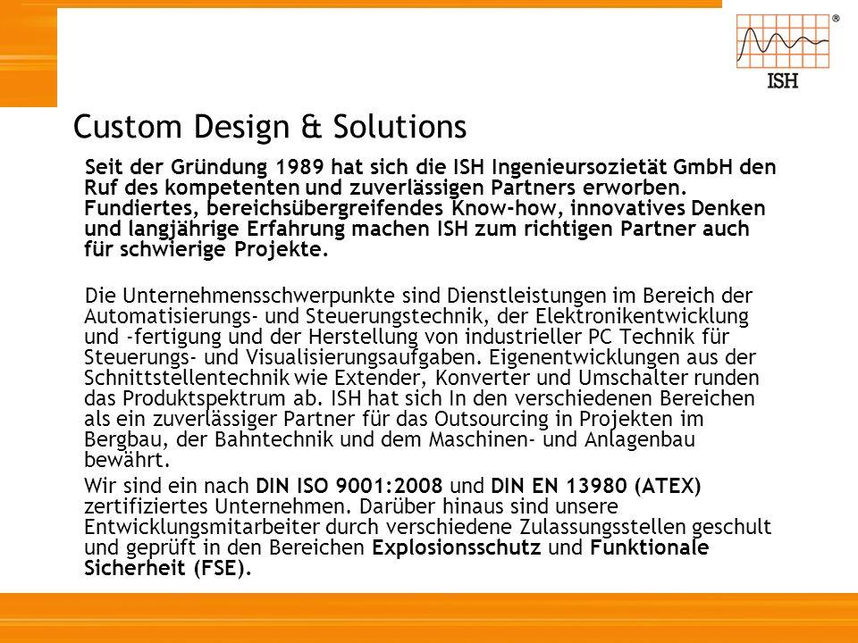 Custom Design & Solutions Seit der Gründung 1989 hat sich die ISH Ingenieursozietät GmbH den Ruf des kompetenten und zuverlässigen Partners erworben.