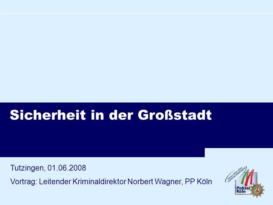 Sicherheit in der Großstadt Tutzingen, 01.06.2008 Vortrag: Leitender Kriminaldirektor Norbert Wagner, PP Köln