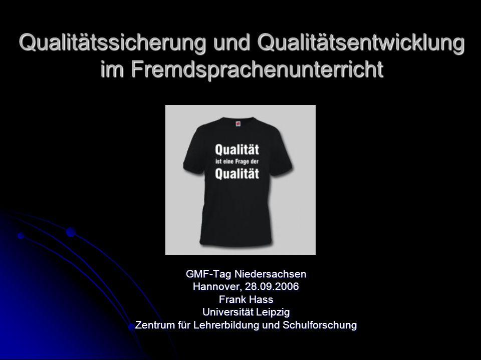 GMF-Tag Niedersachsen Hannover, 28.09.2006 Frank Hass Universität Leipzig Zentrum für Lehrerbildung und Schulforschung Qualitätssicherung und Qualitätsentwicklung im Fremdsprachenunterricht