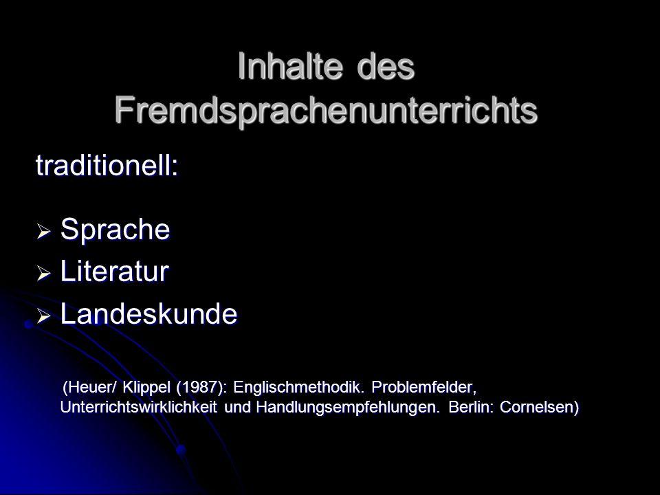 Inhalte des Fremdsprachenunterrichts traditionell: Sprache Sprache Literatur Literatur Landeskunde Landeskunde (Heuer/ Klippel (1987): Englischmethodik.