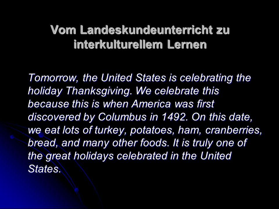 Vom Landeskundeunterricht zu interkulturellem Lernen Tomorrow, the United States is celebrating the holiday Thanksgiving.