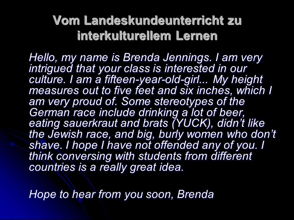 Vom Landeskundeunterricht zu interkulturellem Lernen Hello, my name is Brenda Jennings.