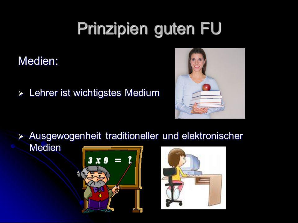 Prinzipien guten FU Medien: Lehrer ist wichtigstes Medium Lehrer ist wichtigstes Medium Ausgewogenheit traditioneller und elektronischer Medien Ausgewogenheit traditioneller und elektronischer Medien