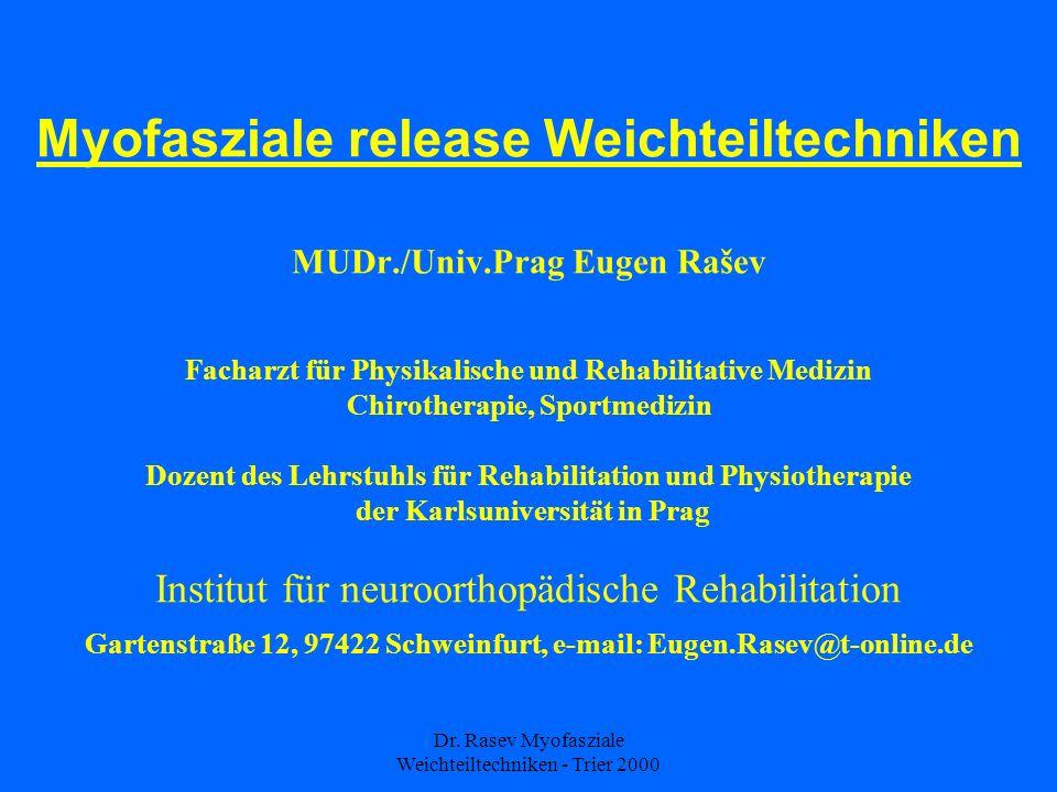 Dr. Rasev Myofasziale Weichteiltechniken - Trier 2000 Myofasziale release Weichteiltechniken MUDr./Univ.Prag Eugen Rašev Facharzt für Physikalische un
