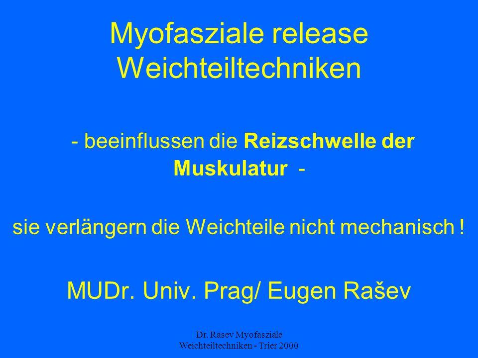 Dr. Rasev Myofasziale Weichteiltechniken - Trier 2000 Myofasziale release Weichteiltechniken - beeinflussen die Reizschwelle der Muskulatur - sie verl