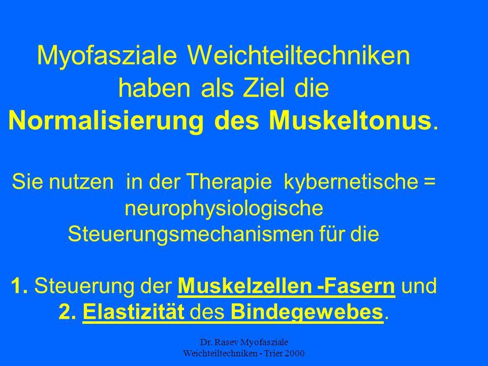 Dr. Rasev Myofasziale Weichteiltechniken - Trier 2000 Myofasziale Weichteiltechniken haben als Ziel die Normalisierung des Muskeltonus. Sie nutzen in