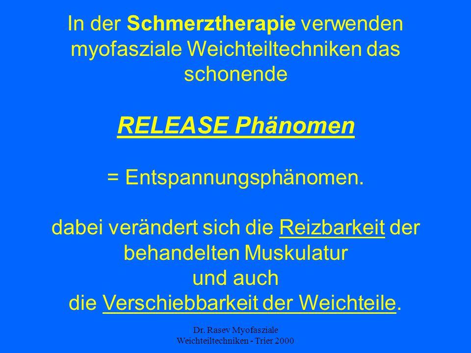 Dr. Rasev Myofasziale Weichteiltechniken - Trier 2000 In der Schmerztherapie verwenden myofasziale Weichteiltechniken das schonende RELEASE Phänomen =