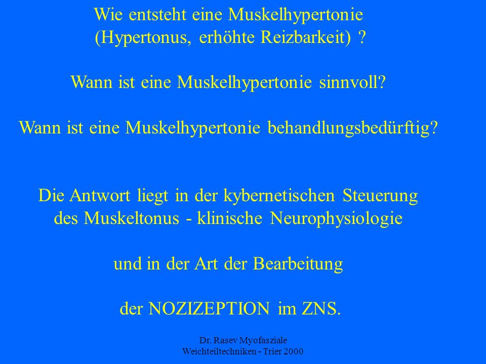 Dr. Rasev Myofasziale Weichteiltechniken - Trier 2000 Wie entsteht eine Muskelhypertonie (Hypertonus, erhöhte Reizbarkeit) ? Wann ist eine Muskelhyper