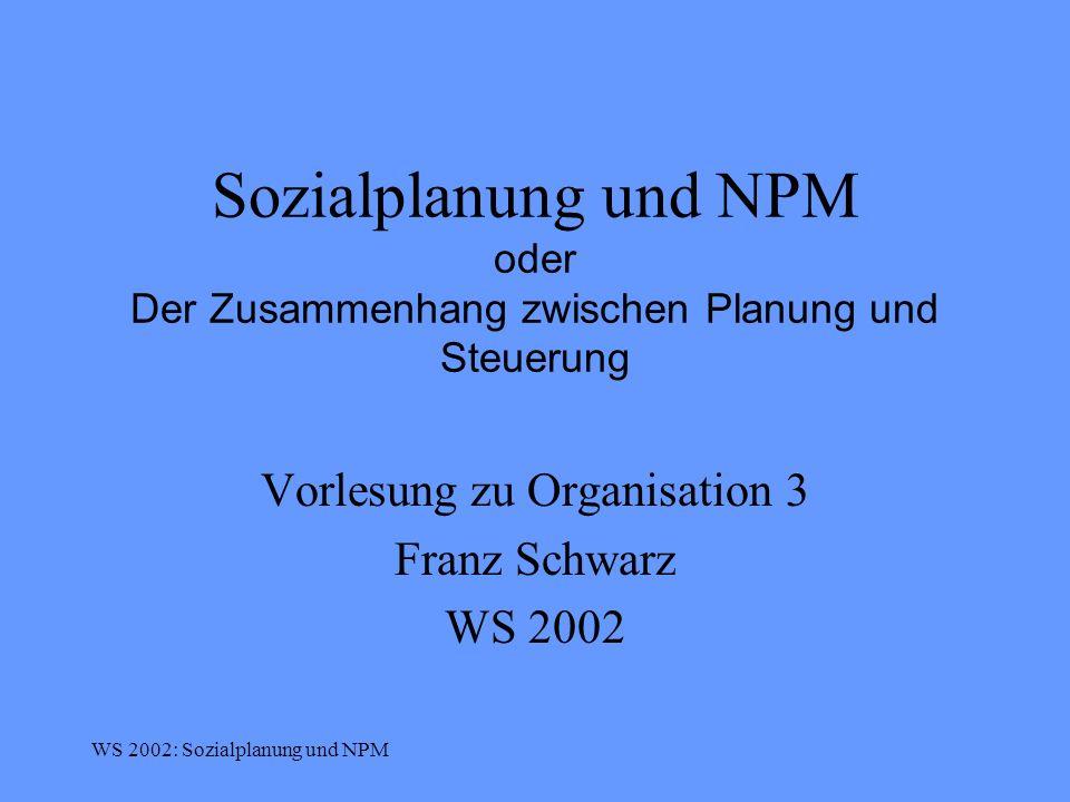 WS 2002: Sozialplanung und NPM New Public Management (NPM) Definition 7 NPM schafft für die Verwaltung ein Steuerungs- und Handlungssystem mit Autonomie, die es bisher nur bei rechtlicher Verselbständigung gab.