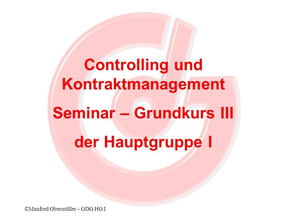 ©Manfred Obermüller – GDG HG I Controlling und Kontraktmanagement Seminar – Grundkurs III der Hauptgruppe I