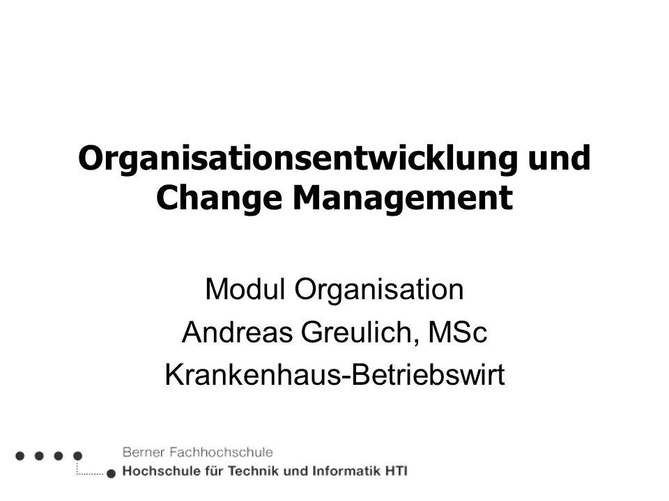 Organisationsentwicklung und Change Management Modul Organisation Andreas Greulich, MSc Krankenhaus-Betriebswirt