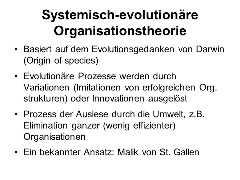 Systemisch-evolutionäre Organisationstheorie Basiert auf dem Evolutionsgedanken von Darwin (Origin of species) Evolutionäre Prozesse werden durch Vari