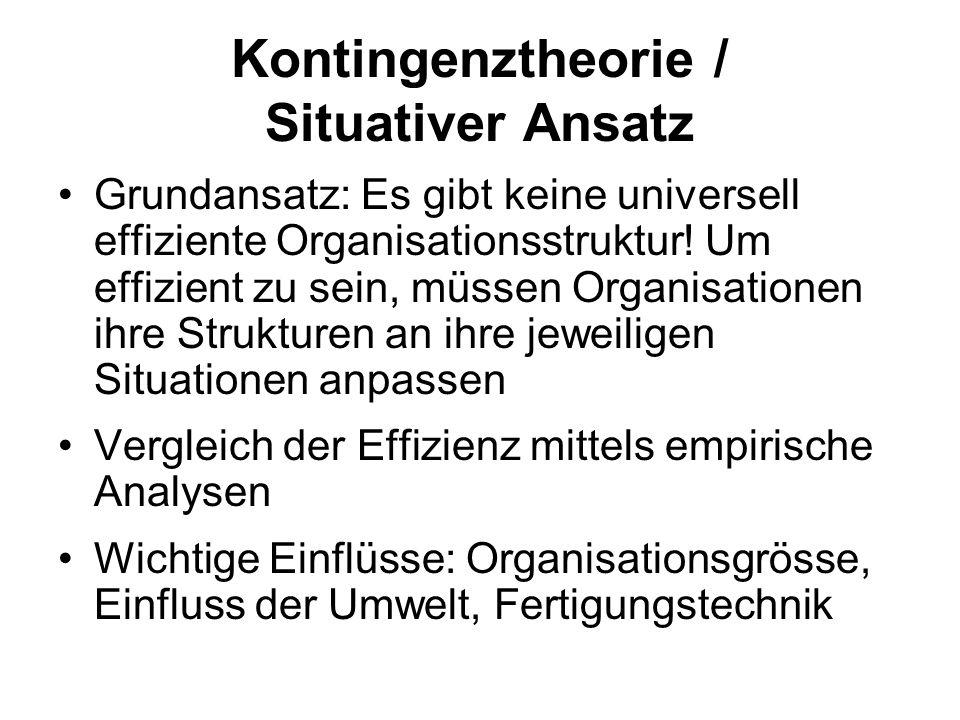 Kontingenztheorie / Situativer Ansatz Grundansatz: Es gibt keine universell effiziente Organisationsstruktur! Um effizient zu sein, müssen Organisatio